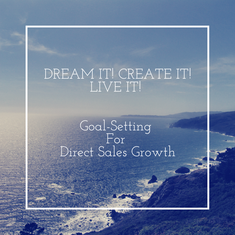 DREAM IT! CREATE IT! LIVE IT! Goal-setting for direct sales growth.