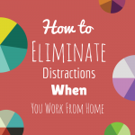 How to Eliminate Distractions When You Work from Home