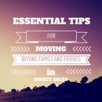 ESSENTIAL TIPS FOR MOVING BEYOND FAMILY AND FRIENDS IN DIRECT SALES