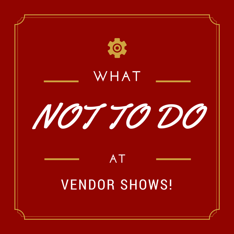 What NOT TO DO at Vendor Shows!
