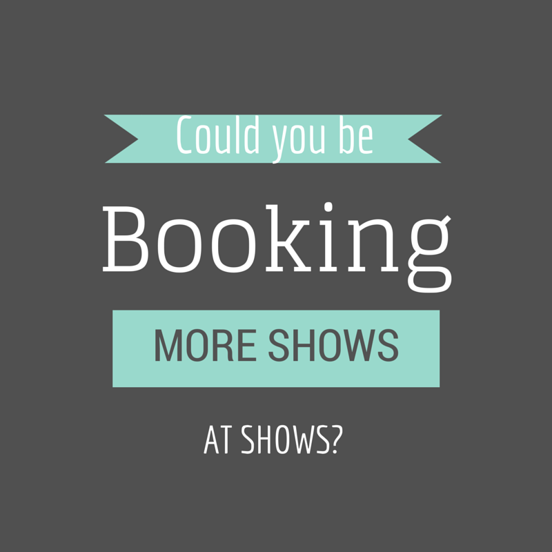 Could you be booking more shows at