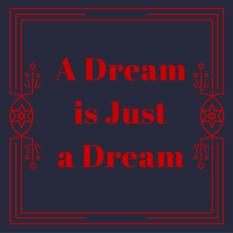 A dream is just a dream