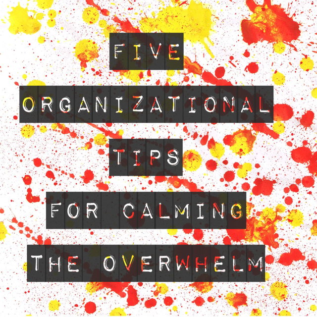 Five Organizational Tips For Calming The Overwhelm