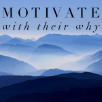 Motivate With Their Why