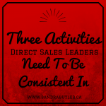 Three Activities Direct Sales Leaders Need To Be Consistent In